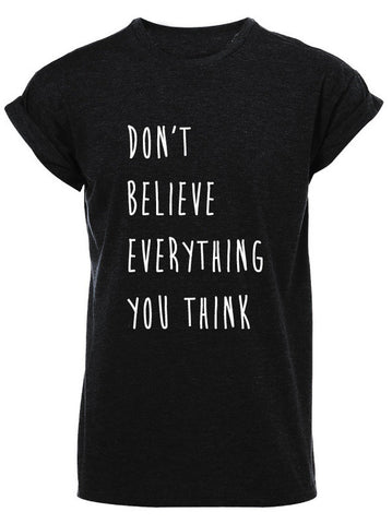 Don't Believe Everything You Think TSHIRT