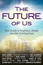 The Future of Us: Guide to Prophecy, Prayer and the Coming Days