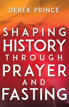 Shaping History Through Prayer & Fasting