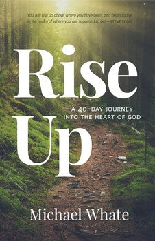 Rise Up: A 40 Day Journey Into The Heart of God