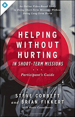 Helping Without Hurting in Short-Term Missions - Participant's Guide