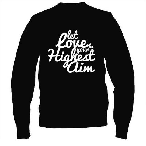 Let Love Be Your Highest Aim SWEATSHIRT