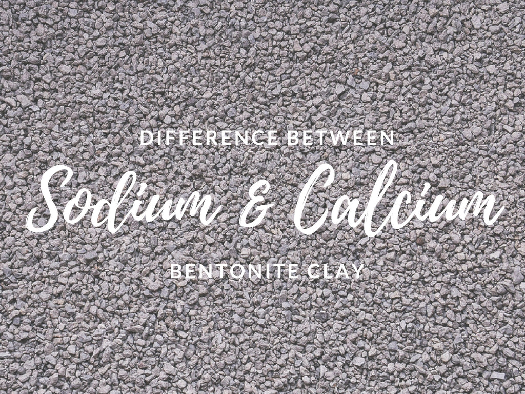 Difference Between Sodium and Calcium Bentonite Clay