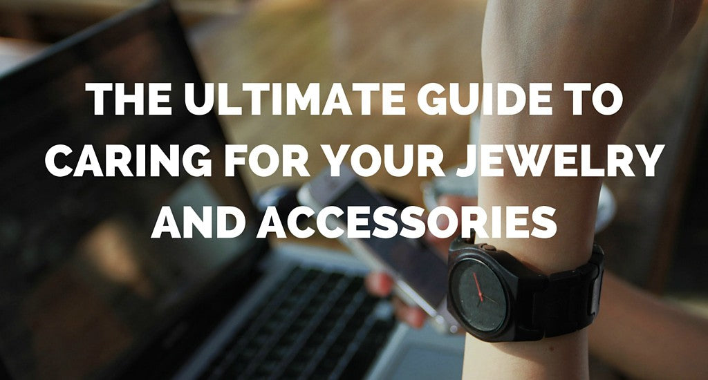 ultimate guide to caring for your jewelry and accessories