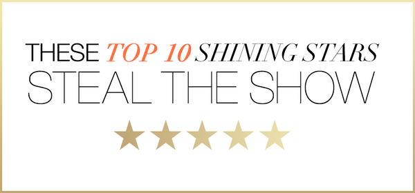 These Top 10 Shining Stars Steal the Show