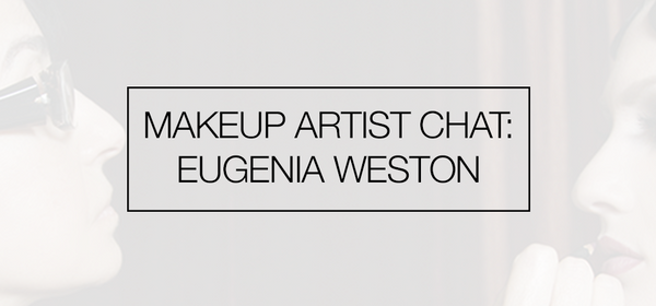 Makeup Artist Chat: Eugenia Weston