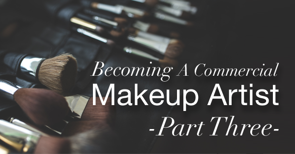 Becoming A Commercial Makeup Artist – Part Three