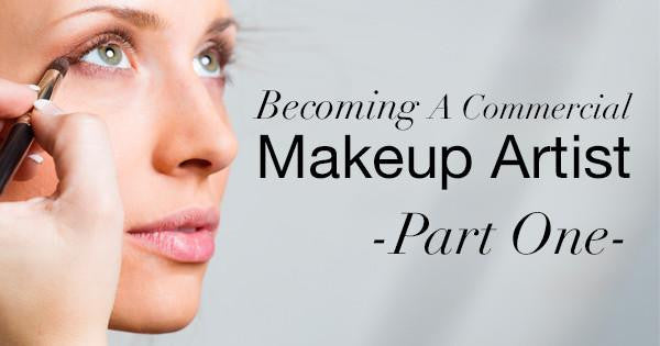 Becoming A Commercial Makeup Artist - Part One
