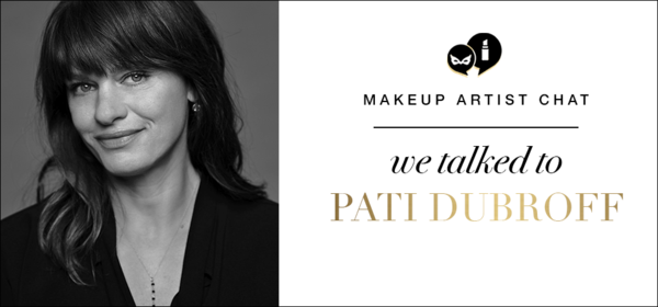 Makeup Artist Chat: Pati Dubroff
