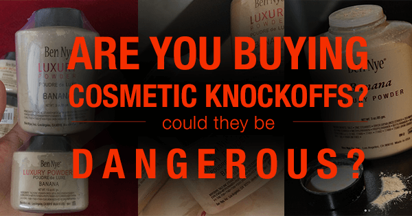 Are You Buying Cosmetic Knock-Offs? Could They Be Dangerous?