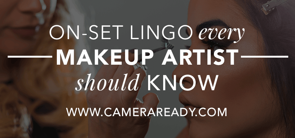 on-set-lingo-every-makeup-artist-should-know