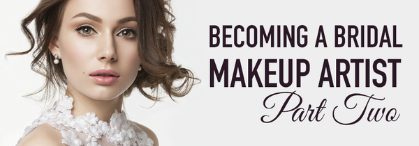 Becoming A Bridal Makeup Artist - Part Two