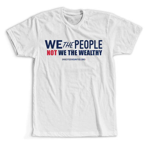 We the People, NOT We the Wealthy T-Shirt