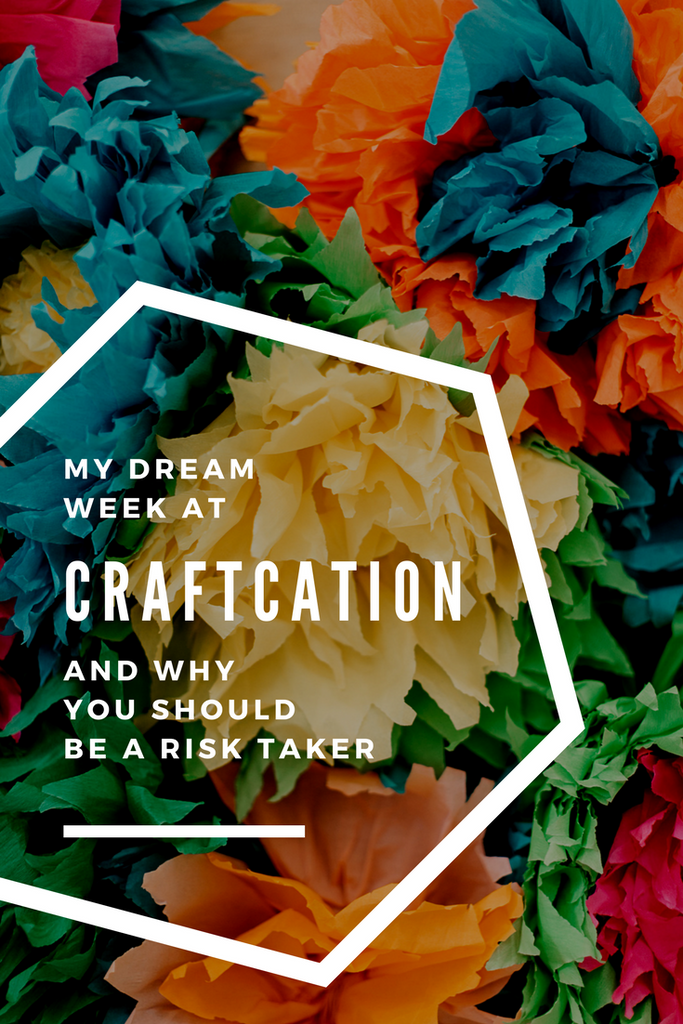 What Craftcation taught me about being a risk taker