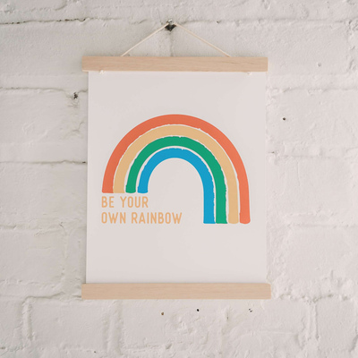 Be Your Own Rainbow Art Print - Sweetpea and Co.