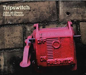 Tripswitch-John McSherry, Donal O Connor