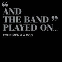 """And The Band Played On..."" - Four Men & A Dog"