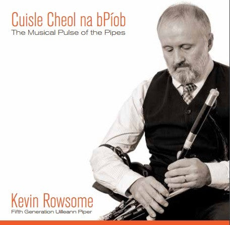 Cuisle Cheol na bPíob (the musical pulse of the pipes) - Kevin Rowsome