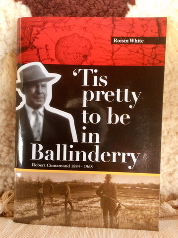'Tis pretty to be in Ballinderry: Robert Cinnamond 1884-1968 - Roisin White