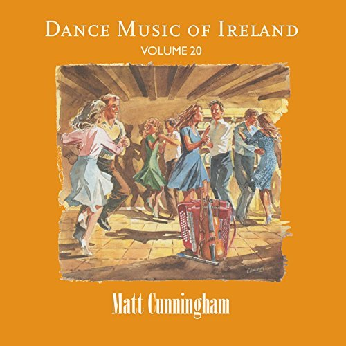 Dance Music of Ireland Volume 20 - Matt Cunningham