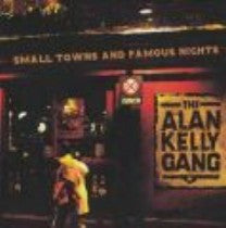 Small Towns & Famous Nights - Alan Kelly Gang