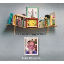 It's Just Me Saggin' Shelf - Luke Cheevers