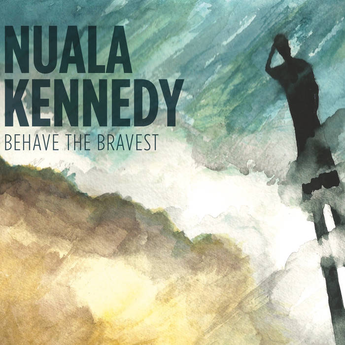 Behave The Bravest - Nuala Kennedy