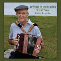 80 Years in the Making - Ted McGraw Button Accordion
