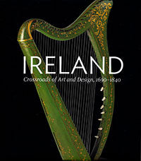 Ireland: Crossroads of Art and Design, 1690 - 1840 - The Book