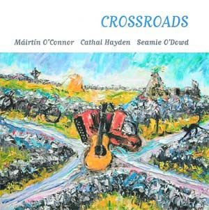 Crossroads - Cathal Hayden, M. O Connor & S. O Dowd