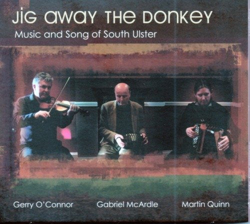 Jig Away The Donkey - Gerry O'Connor, Gabriel McArdle, Martin Quinn