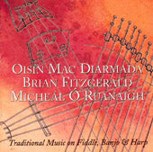 OISIN MAC DIARMADA, BRIAN FITZGERALD, MICHEAL O RUANAIGH: TRADITIONAL MUSIC ON FIDDLE, BANJO & HARP