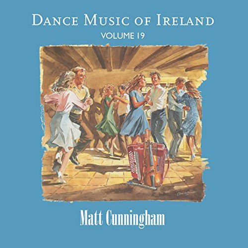 Dance Music of Ireland Volume 19 - Matt Cunningham