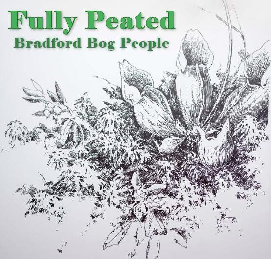 Fully Peated - Bradford Bog People