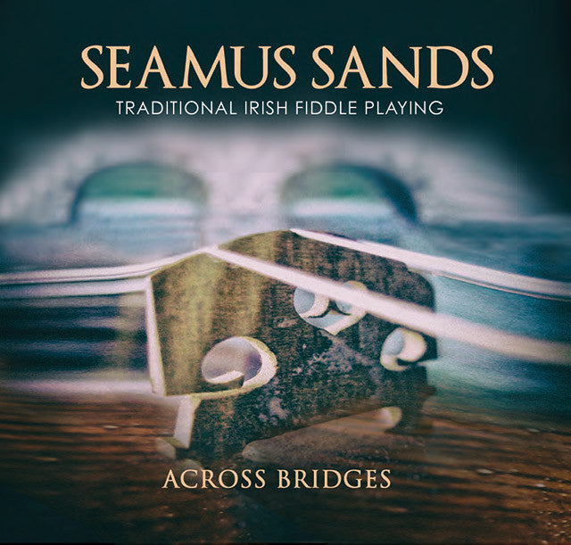 ACROSS BRIDGES - Seamus Sands