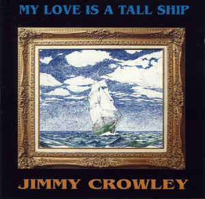 My Love Is A Tall Ship - Jimmy Crowley