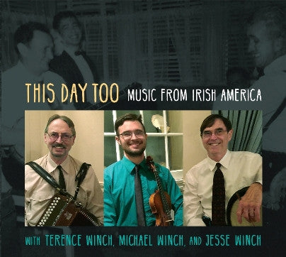 This Day Too: Music from Irish America with Terence Winch, Michael Winch, and Jesse Winch
