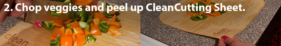 Chop veggies on your CleanCutting Sheet. The peel up the sheet to carry diced items to the stove.