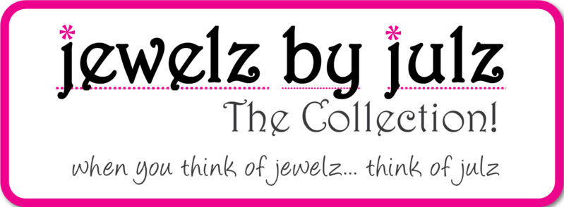 "jewelz by julz...""The Collection!"""