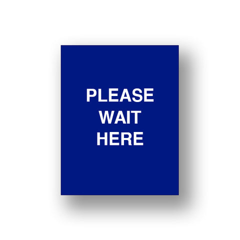 Blue Please Wait Here (Sign Insert)