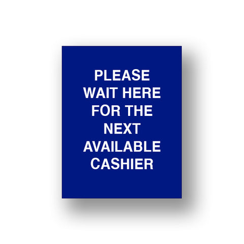Blue Please Wait Here For The Next Available Cashier (Sign Insert)