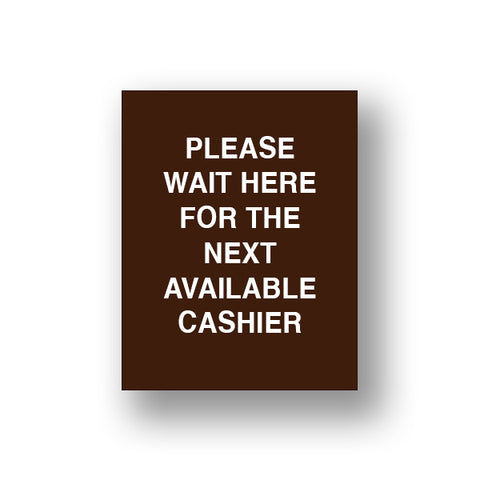 Brown Please Wait Here For The Next Available Cashier (Sign Insert)