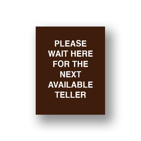 Brown Please Wait Here For The Next Available Teller (Sign Insert)