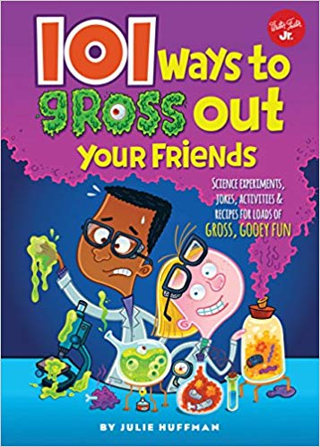 101 Ways to Gross Out Your Friends by Julie Huffman