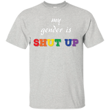 "Funny LGBT Shirt - ""My Gender is Shut Up"""
