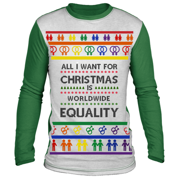 All I Want For Christmas Is Worldwide Equality Ugly Christmas Sweater