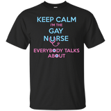 Keep Calm I'm The Gay Nurse Everybody Talks About Shirt