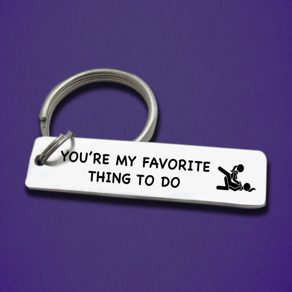 You're My Favorite Thing To Do - Funny Keychain