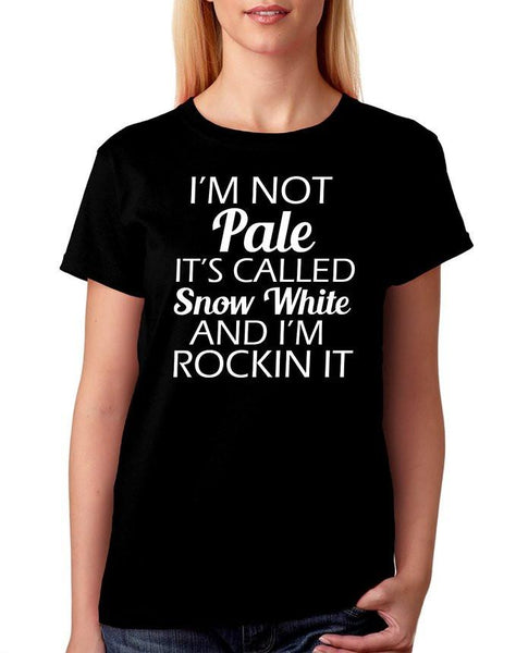 I'm Not Pale Its Called Snow White Womens Tshirt