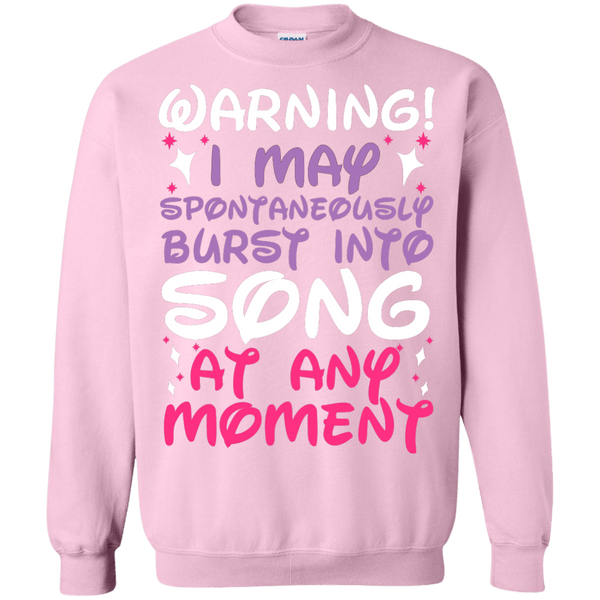Warning I May Burst Into Song Sweatshirt